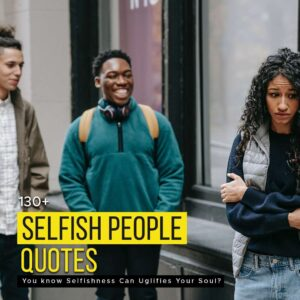 Read more about the article 130+ Selfish People Quotes |  Selfishness Can Uglifies Your Soul