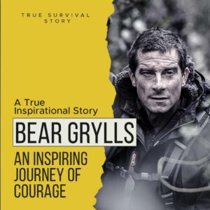 Read more about the article Story of Bear Grylls | An Inspiring Journey of Courage