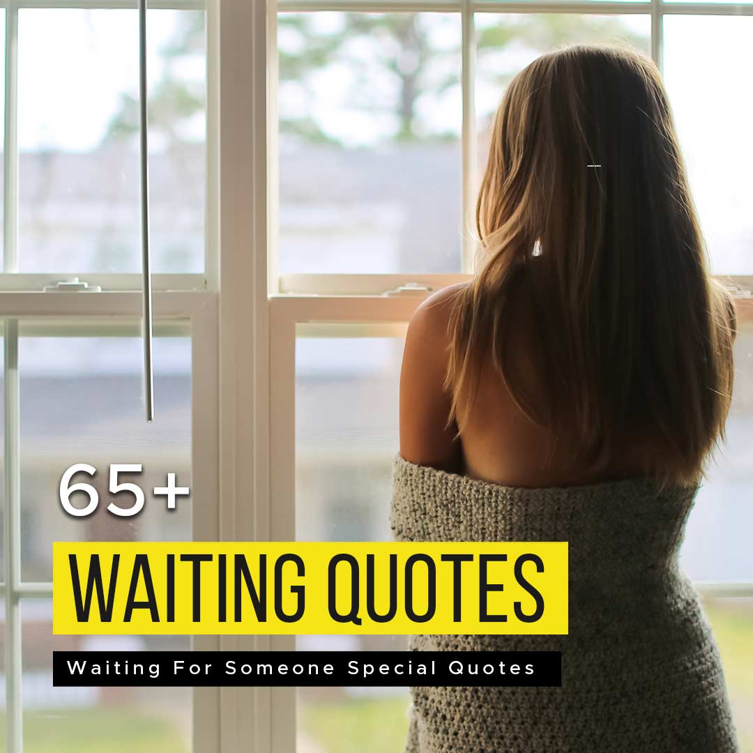 Read more about the article 65+ Waiting For Someone Special Quotes | Meaning Of Waiting