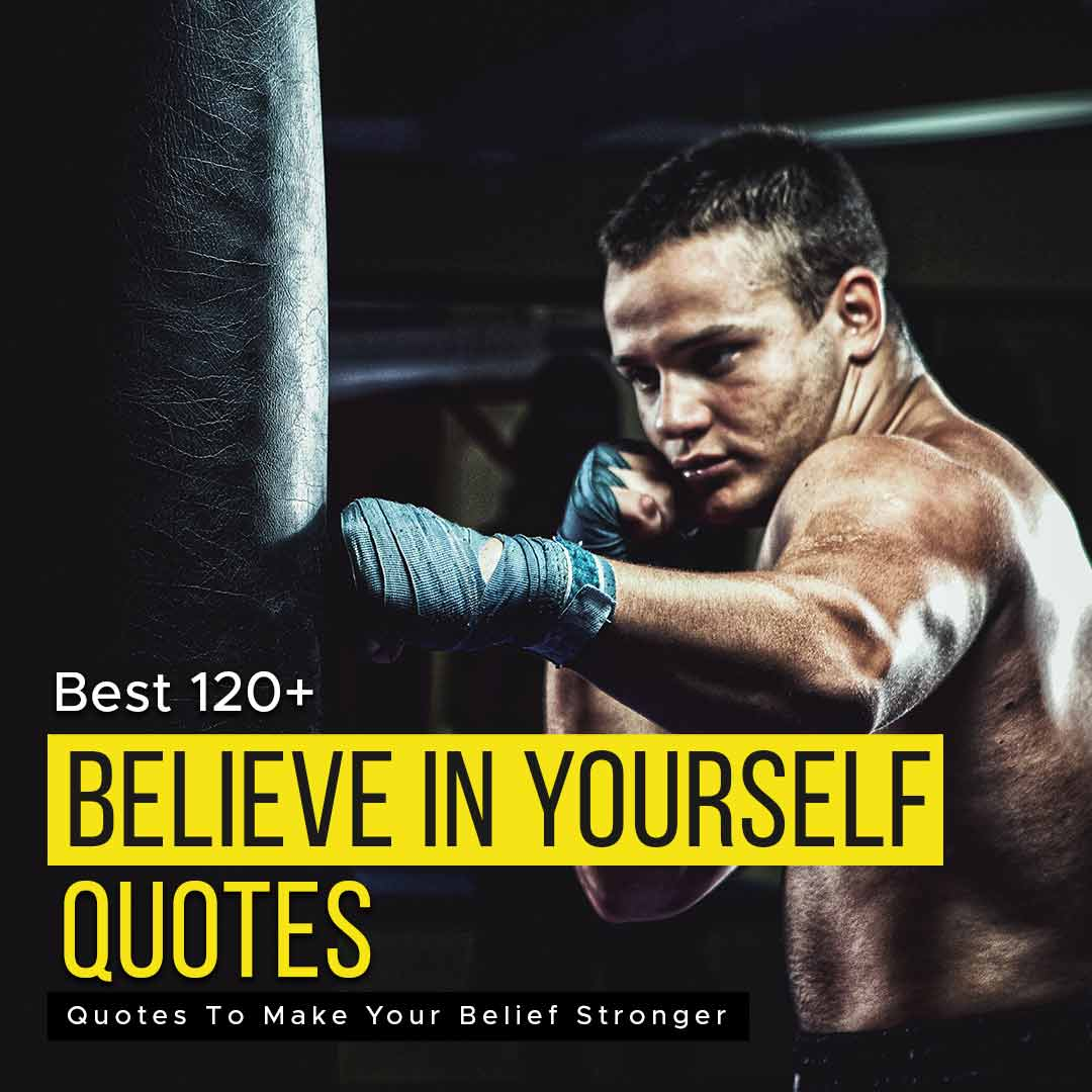 Best 120+ Believe In Yourself Quotes To Make Your Belief Stronger
