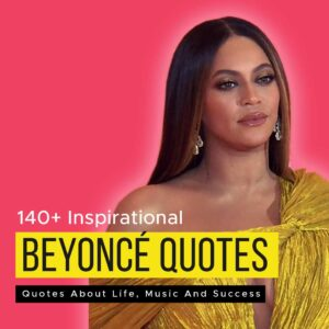 Read more about the article 140+ Inspirational Beyoncé Quotes About Life, Music And Success