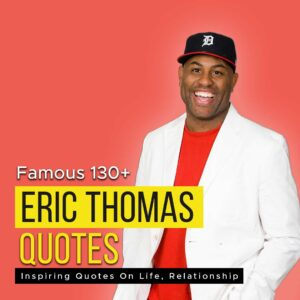Read more about the article Famous 130+ Inspiring Quotes By Eric Thomas On Life, Relationship