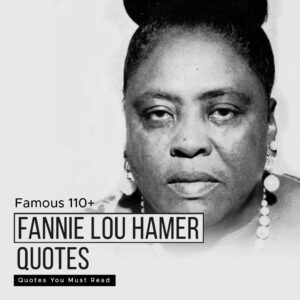 Read more about the article Famous 110+ Fannie Lou Hamer Quotes You Must Read