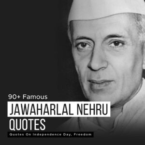 Read more about the article 90+ Famous Jawaharlal Nehru Quotes On Independence Day, Freedom