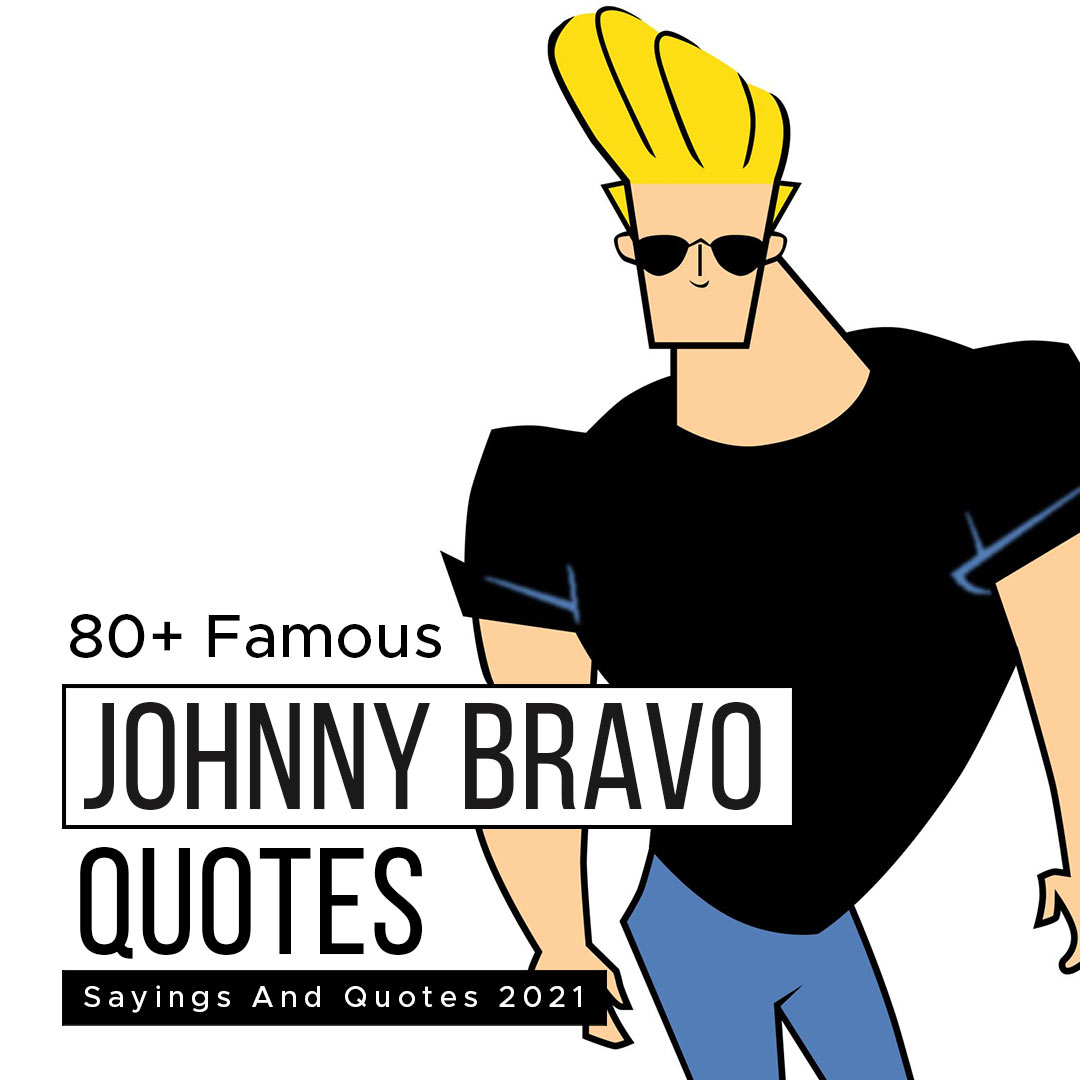 Read more about the article 80+ Famous Johnny Bravo Sayings And Quotes 2021