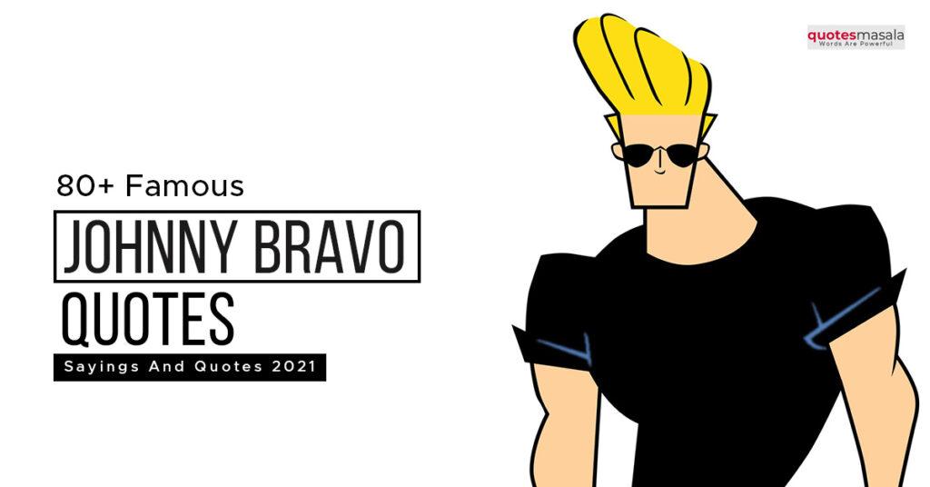 Johnny Bravo Sayings