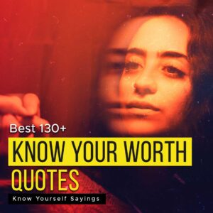 Read more about the article Best 130+ Know Your Worth Quotes | Know Yourself Sayings