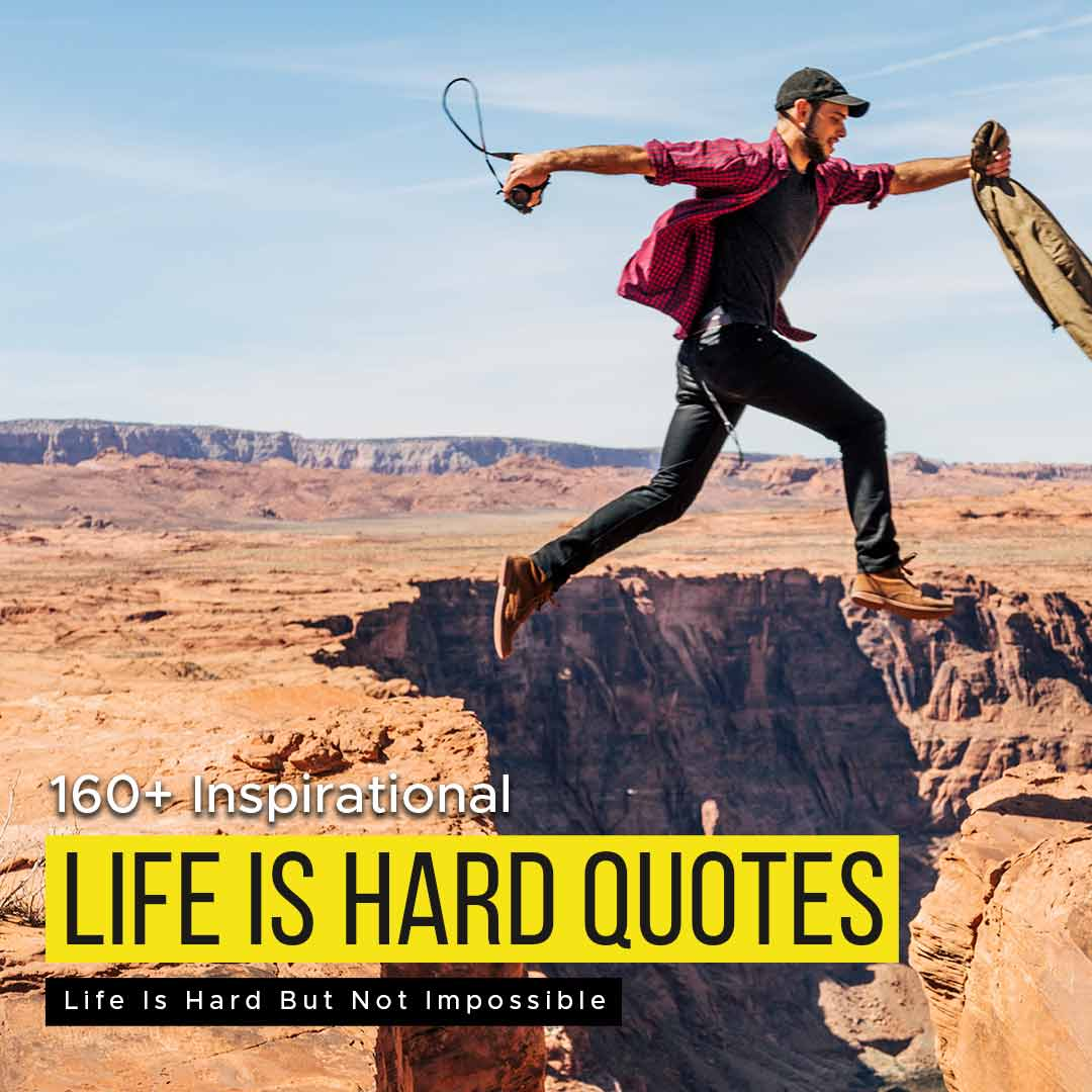 160+ Inspirational Quotes About Life Is Hard But Not Impossible