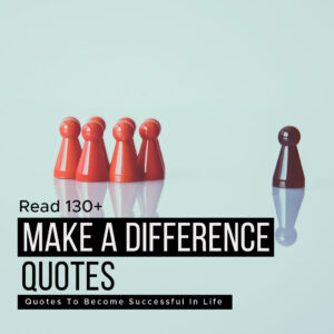 Read more about the article Read 130+ Make A Difference Quotes To Become Successful In Life