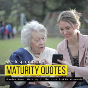 Read more about the article 65+ Inspirational Quotes About Maturity In Life, Love And Relationship