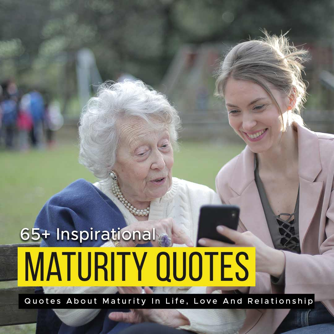 65+ Inspirational Quotes About Maturity In Life, Love And Relationship