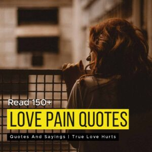 Read more about the article Read 150+ Love Pain Quotes And Sayings | True Love Hurts