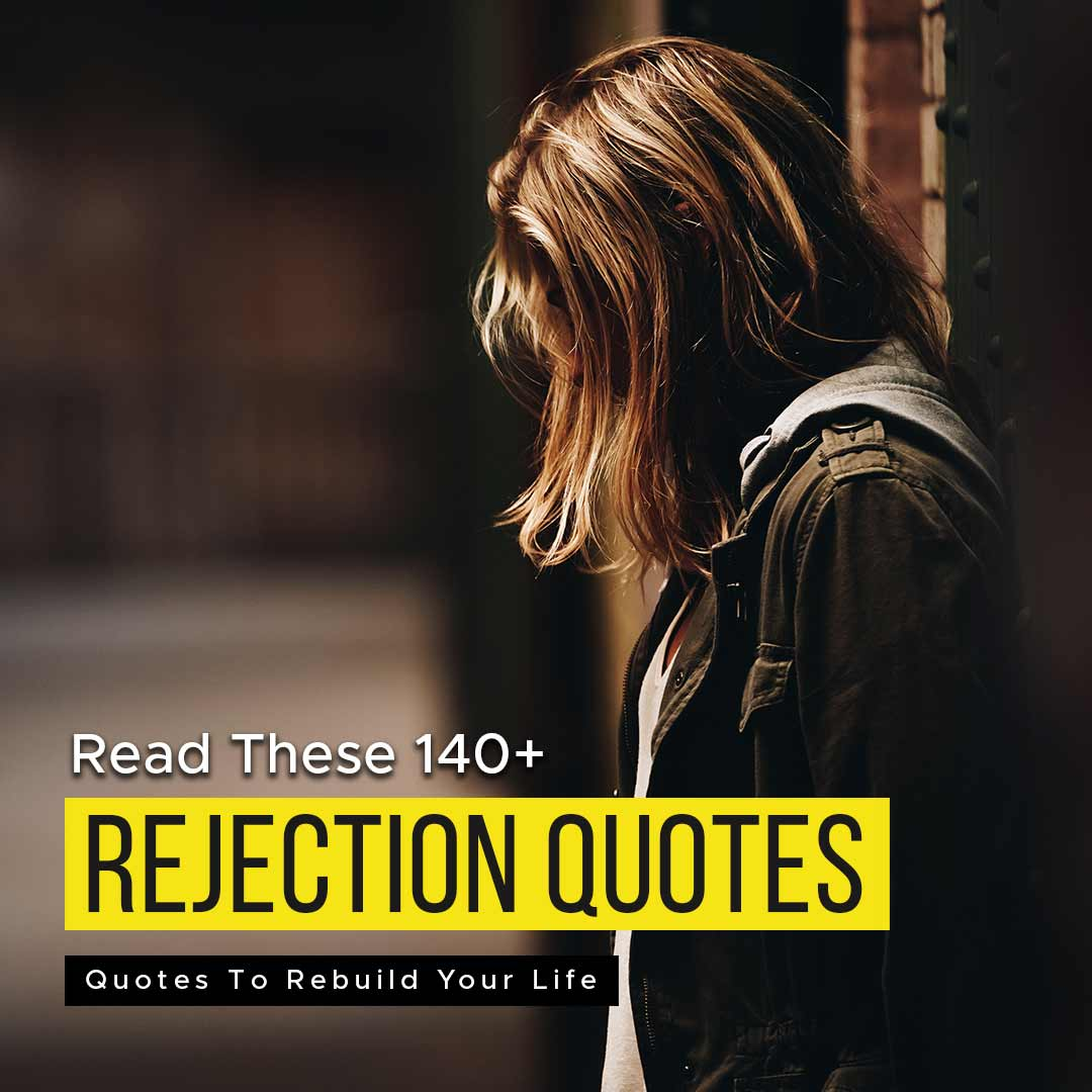 You are currently viewing Read These 140+ Rejection Quotes To Rebuild Your Life