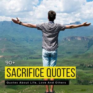 Read more about the article 90+ Sacrifice Quotes About Life, Love And Others | Inspiring Sacrifice Quotes