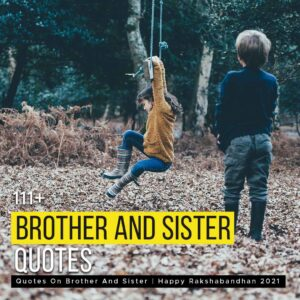 Read more about the article 111+ Quotes On Brother And Sister | Happy Rakshabandhan 2021