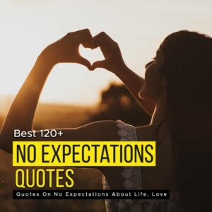 Read more about the article [Best 120+] Quotes On No Expectations About Life, Love