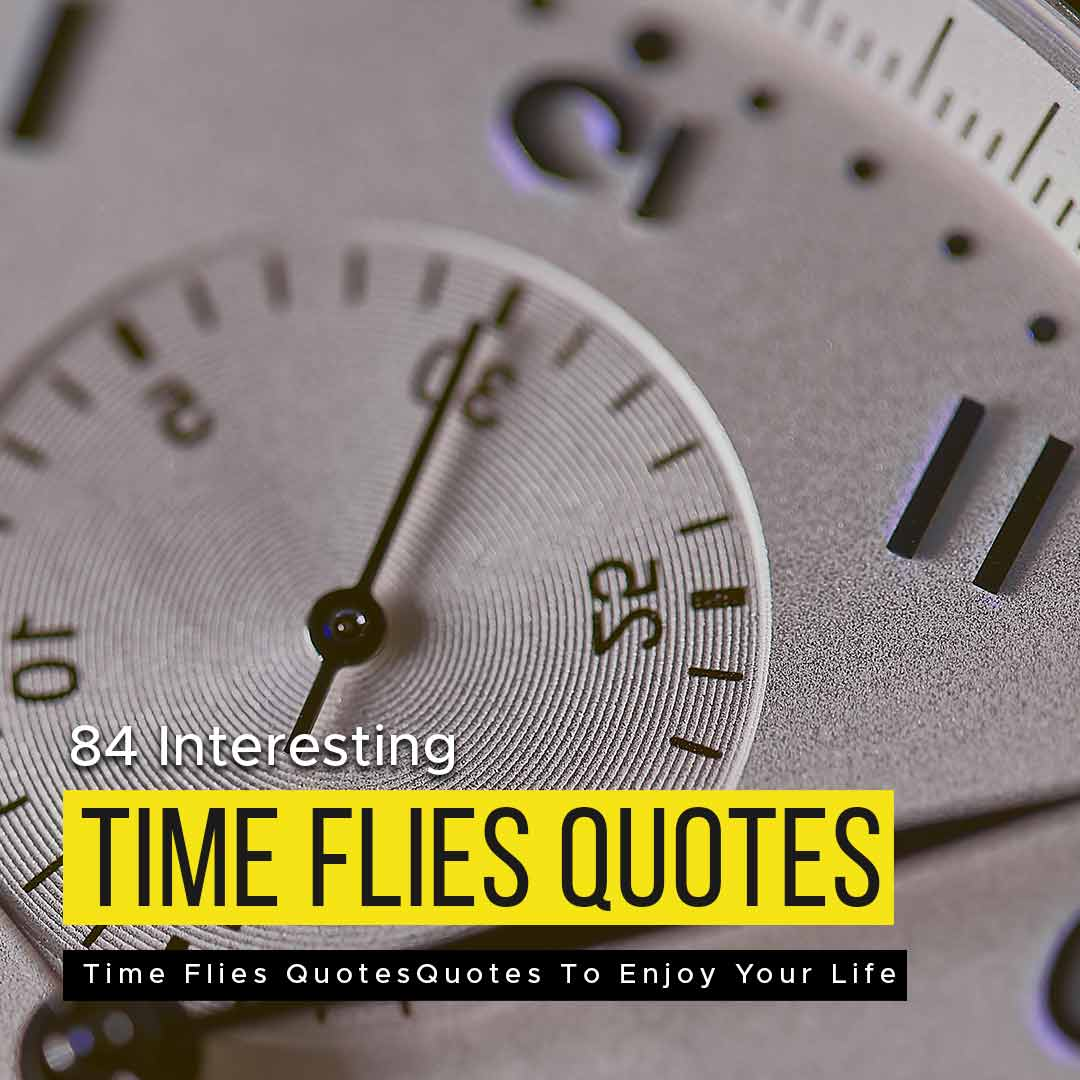 84 Interesting Time Flies Quotes To Enjoy Your Life
