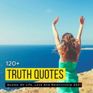 Read more about the article 120+ Truth Quotes On Life, Love And Relationship 2021