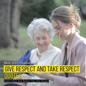 Read more about the article Best 120+ Inspirational Quotes About Give Respect And Take Respect