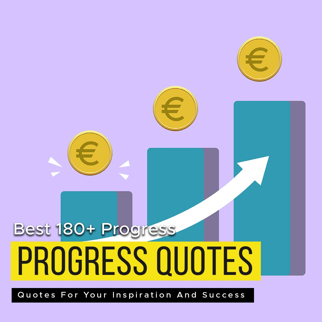 Read more about the article Best 180+ Progress Quotes For Your Inspiration And Success
