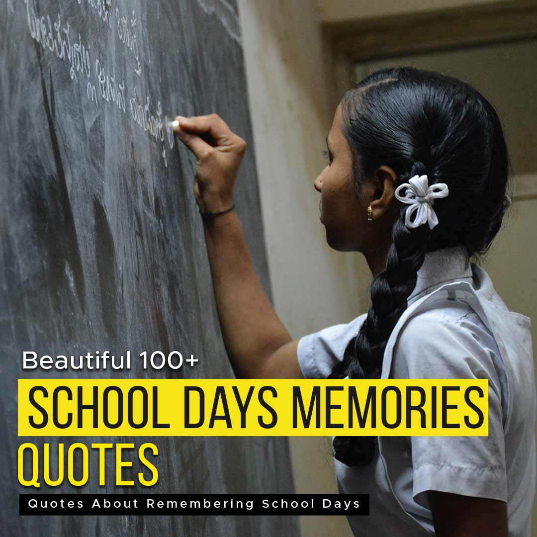 You are currently viewing Beautiful 100+ School Days  Quotes | Remembering School Days