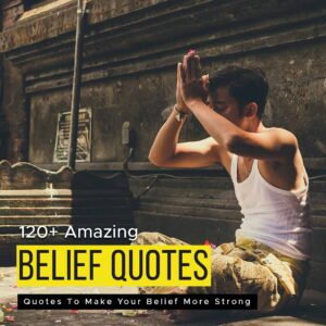 Read more about the article 120+ Amazing Belief Quotes To Make Your Belief More Strong