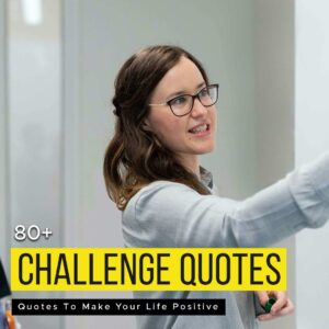 Read more about the article 80+ Challenge Motivational Quotes To Make Your Life Positive