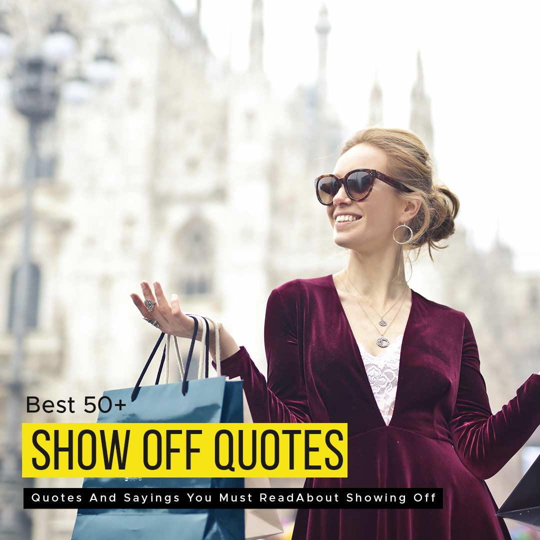 Read more about the article Best 50+ Show Off Quotes And Sayings You Must Read