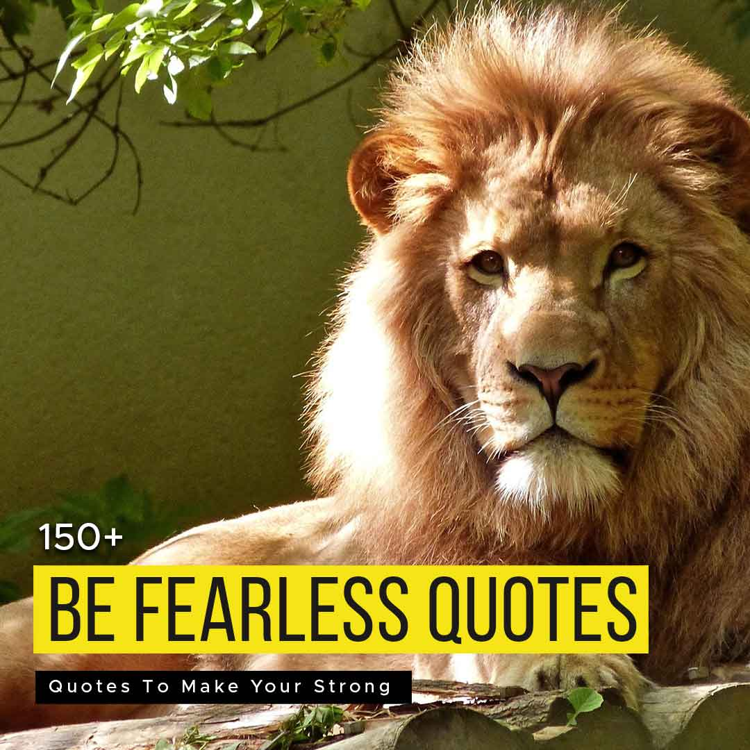 """Read more about the article 150+ """"Be Fearless"""" Quotes To Make Your Strong"""