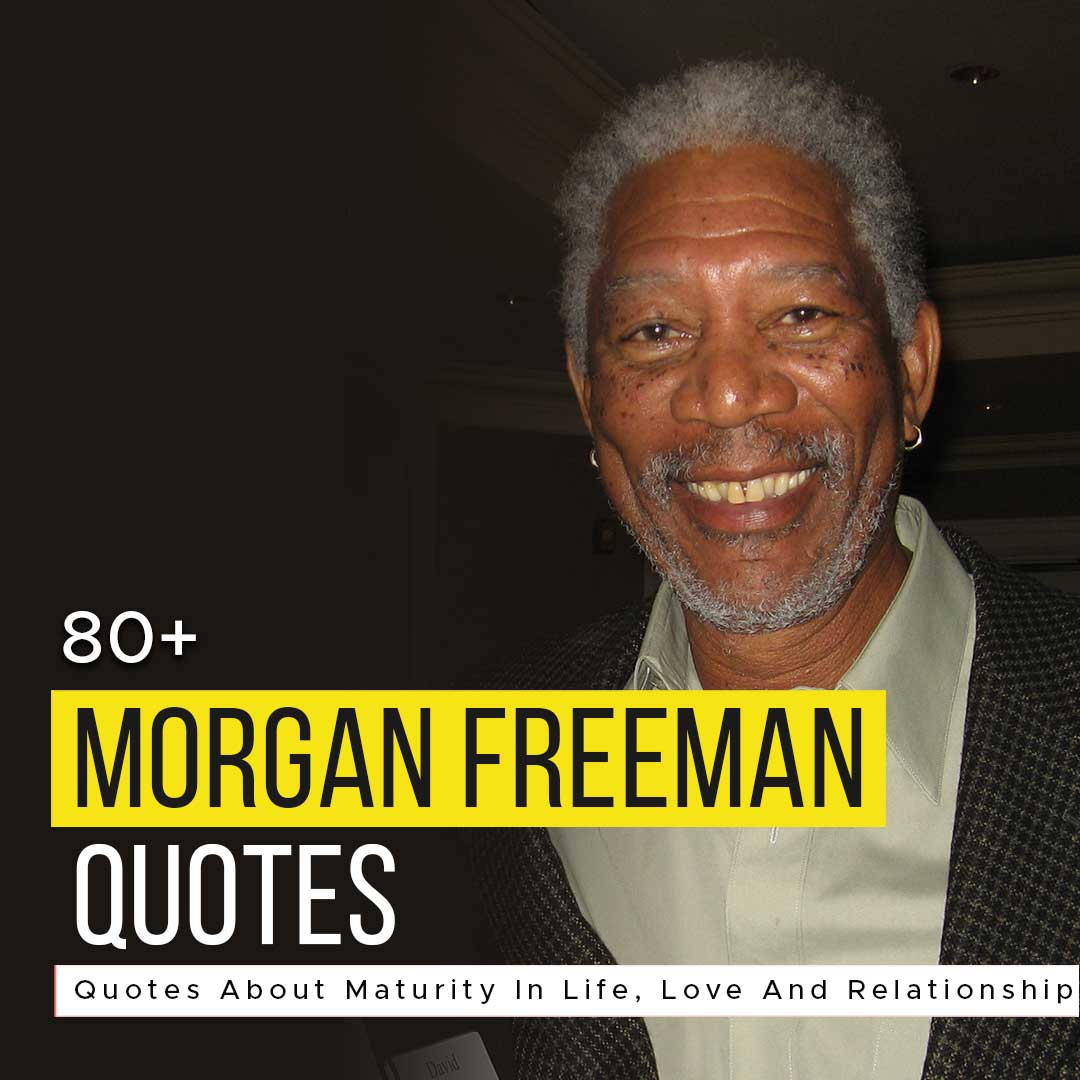 You are currently viewing 80+ Morgan Freeman Quotes About Life To Inspire You